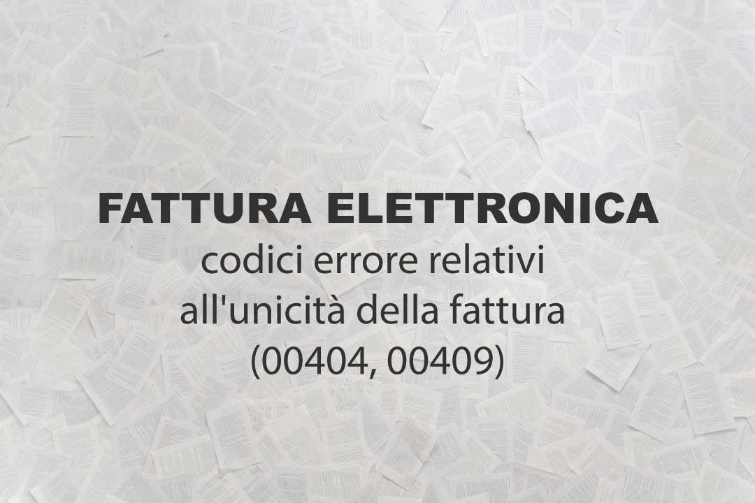 Fattura elettronica, codici errore relativi all'unicità della fattura (00404, 00409)