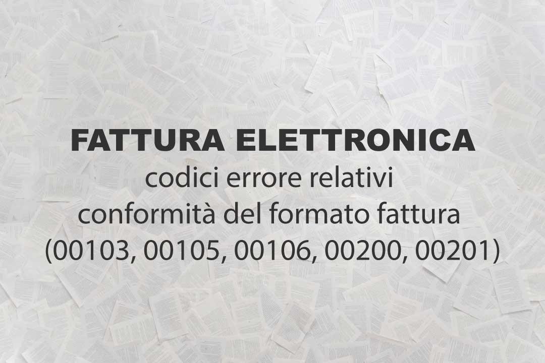 Fattura elettronica, codici errore relativi alla conformità del formato fattura (00103, 00105, 00106, 00200, 00201)