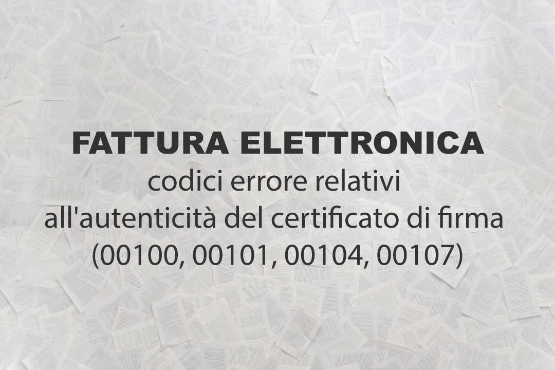 Fattura elettronica, codici errore relativi all'autenticità del certificato di firma (00100, 00101, 00104, 00107)