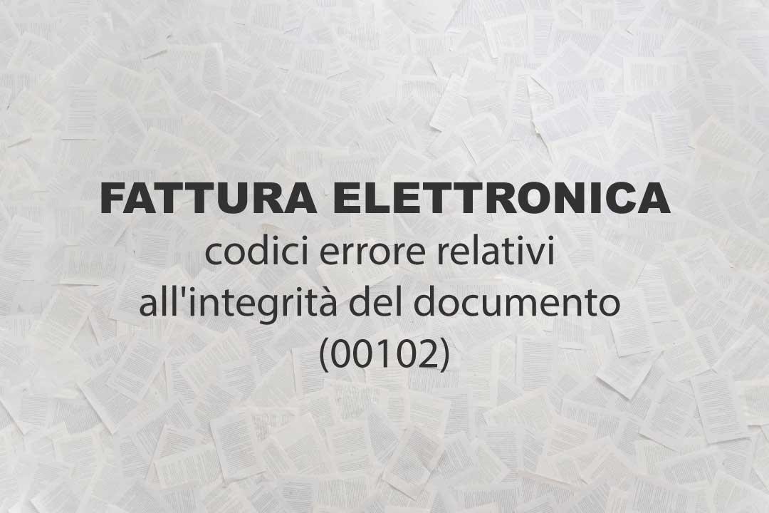 Fattura elettronica, codici errore relativi all'integrità del documento (00102)